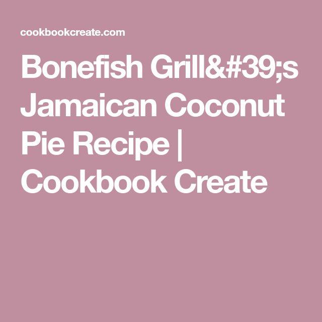 Bonefish Grill's Jamaican Coconut Pie Recipe | Cookbook Create