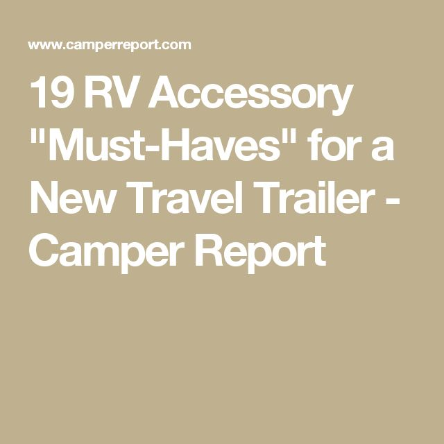 """19 RV Accessory """"Must-Haves"""" for a New Travel Trailer - Camper Report"""