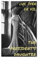 The President's Daughter, an ebook by Luc Iver de Vil at Smashwords
