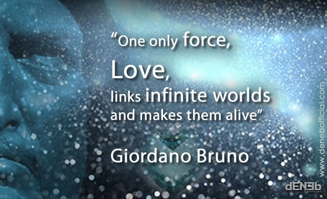 """One only force, Love, links infinite worlds and makes them alive."" Giordano Bruno"