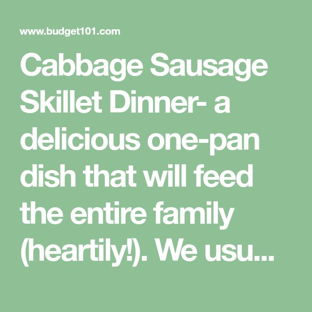 Cabbage Sausage Skillet Dinner- a delicious one-pan dish that will feed the entire family (heartily!). We usually serve this with toasted garlic bread. I like this recipe here for that. 15211 1 stick butter or margarine 1 small head of cabbage, chopped 1 small onion, chopped 1 pound kielbasa