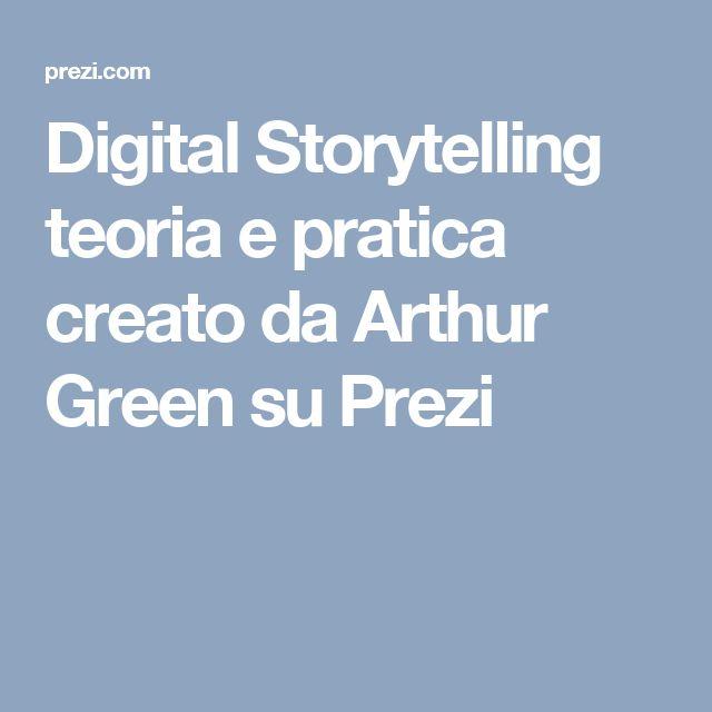 Digital Storytelling teoria e pratica creato da Arthur Green su Prezi
