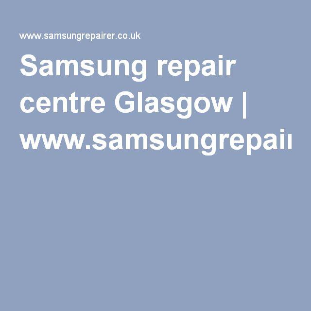 Samsung repair centre Glasgow | www.samsungrepairer.co.uk