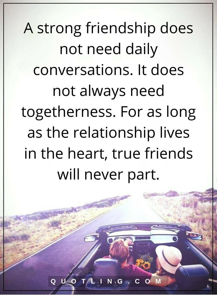 Friendship Quotes A Strong Friendship Does Not Need Daily Conversations. It  Does Not Always Need