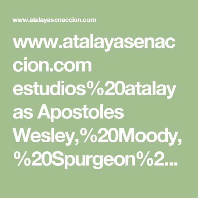 www.atalayasenaccion.com estudios%20atalayas Apostoles Wesley,%20Moody,%20Spurgeon%20y%20el%20Espiritu%20Santo.pdf