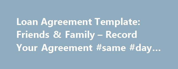 Loan Agreement Template: Friends & Family – Record Your Agreement #same #day #loans http://loans.remmont.com/loan-agreement-template-friends-family-record-your-agreement-same-day-loans/  #loan agreement template # Friends and family loan agreement About this loan agreement Lending to friends and family can be difficult. Not using a written agreement can result in confusion about when the money should be repaid and with how much interest, or a loan could be mistaken as a gift, either by the…
