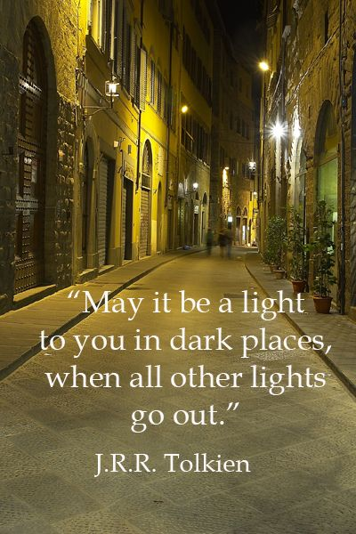 """May it be a light to you in dark places, when all other lights go out.""  -- J.R.R. Tolkien.  For artwork?  Explore extraordinary quotes on the journey from creative spirits such as John Denver, Pink Floyd, Eric Clapton, Van Morrison, John Steinbeck, Pat Conroy, and others at http://www.examiner.com/article/travel-a-road-of-literate-quotes-about-the-journey"