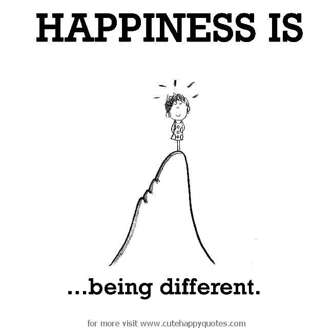 Happiness is, being different. - Cute Happy Quotes