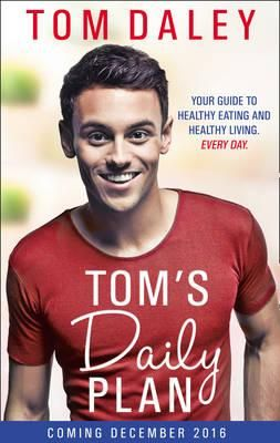 Tom's Daily Plan (Limited Signed Edition) : Tom Daley : 9780008212315   Signed Edition. Your guide to healthy eating and healthy living. Every day. If you're looking to feel stronger, fitter and more healthy, Tom's Daily Plan is for YOU...With more than 80 of Tom's own very favourite recipes for QUICK…