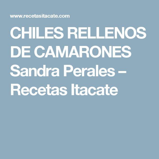 CHILES RELLENOS DE CAMARONES Sandra Perales – Recetas Itacate
