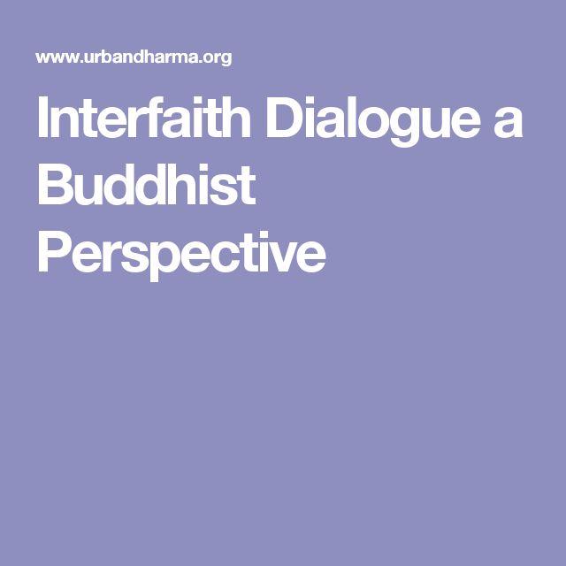 Interfaith Dialogue a Buddhist Perspective