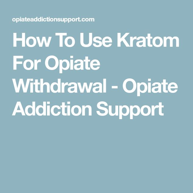 How To Use Kratom For Opiate Withdrawal - Opiate Addiction Support
