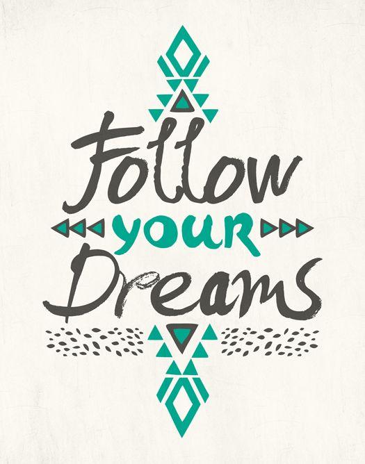 Follow Your Dreams by Pom Graphic Design - tradução: Siga seus Sonhos! #typography #quote #inspirational…