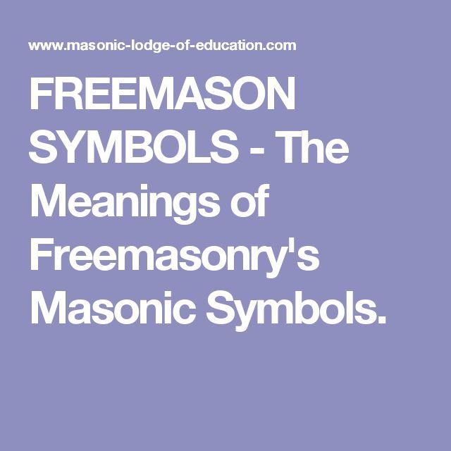 FREEMASON SYMBOLS - The Meanings of Freemasonry's Masonic Symbols.