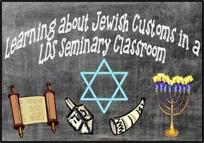 Learning about Jewish customs in a LDS seminary Old Testament classroom