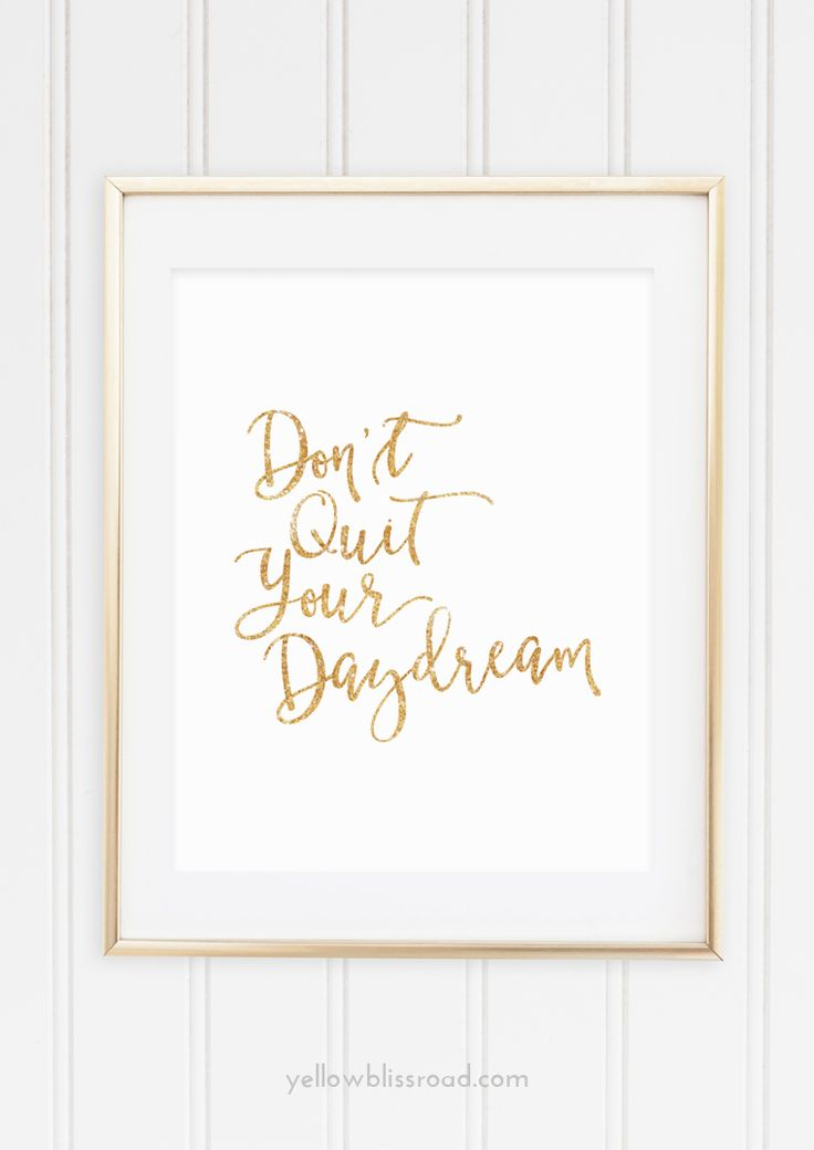 dont quit your daydream free printable gold