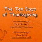Ten Days of Thanksgiving song - very cute!  It'll make you hungry!