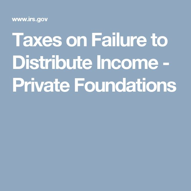 Taxes on Failure to Distribute Income - Private Foundations