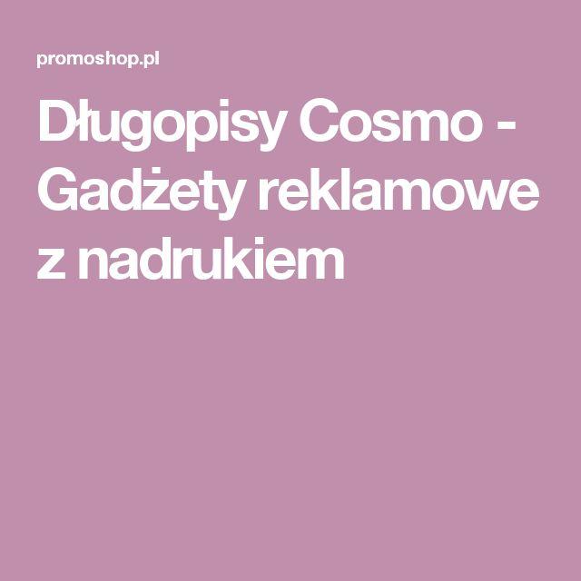 Zapraszamy po długopisy Cosmo  - Gadżety reklamowe z nadrukiem logo