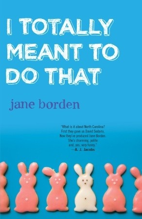 I Totally Meant to Do That by Jane Borden - check out