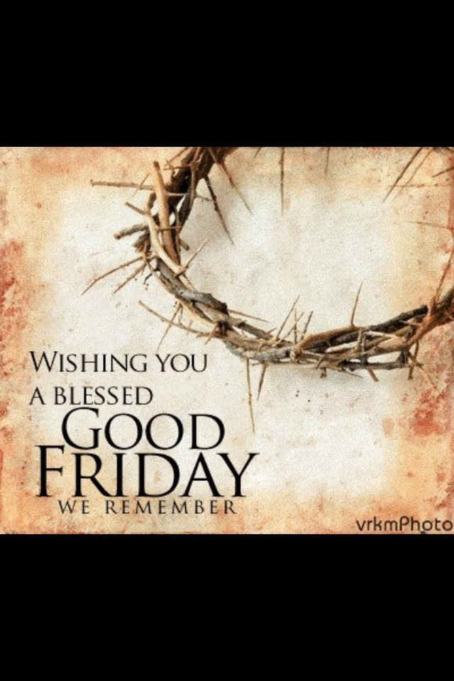 Good Friday. .never forget the reason we were placed in this world. Without his sacrifice we would be lost forever. Thank you Jesus for thinking of me and the world. I hope to live my life and validate your crucifixion through my actions since you did not die for no reason. Help us all remember that. Amen.