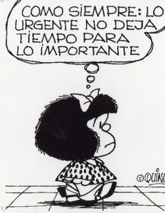 """Mafalda - """"As usual, that which is urgent doesn't leave any time for the important..."""""""