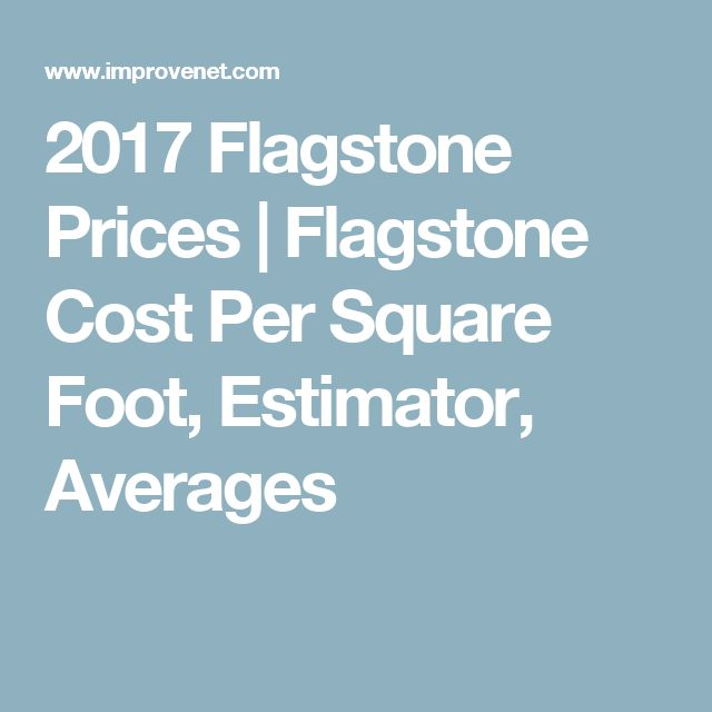 2017 Flagstone Prices | Flagstone Cost Per Square Foot, Estimator, Averages