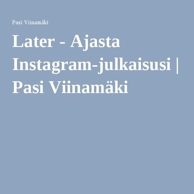 Later - Ajasta Instagram-julkaisusi | Pasi Viinamäki