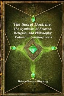The Secret Doctrine: The Synthesis of Science, Religion, and Philosophy Volume I: Cosmogenesis