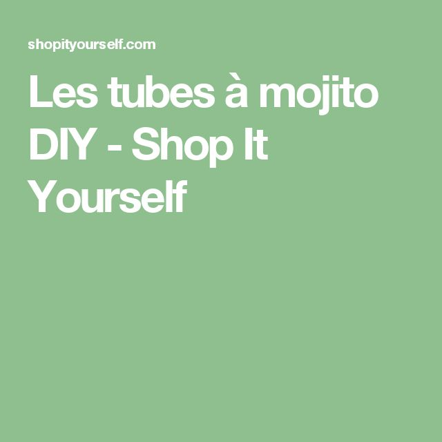 Les tubes à mojito DIY - Shop It Yourself