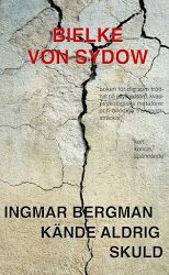Ingmar Bergman kände aldrig skuld, Bielke von Sydow, BIMA-förlag, 2011