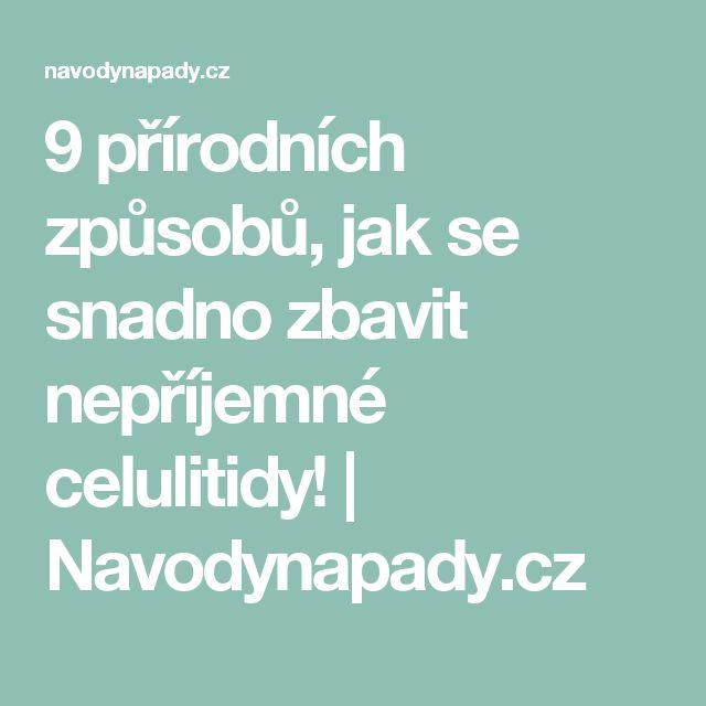 9 přírodních způsobů, jak se snadno zbavit nepříjemné celulitidy!   Navodynapady.cz