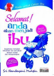 Selamat Anda Akan Menjadi Ibu,Buku ini lengkap membahas tiap tahapan kehamilan, persiapan menjelang persalinan hingga tahun pertama mengurus sibuah hati.