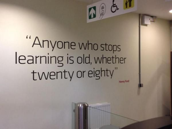 """""""Anyone who stops learning is old, whether twenty or eighty"""""""