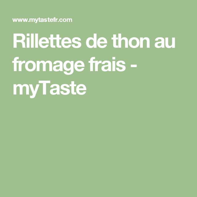 Rillettes de thon au fromage frais - myTaste