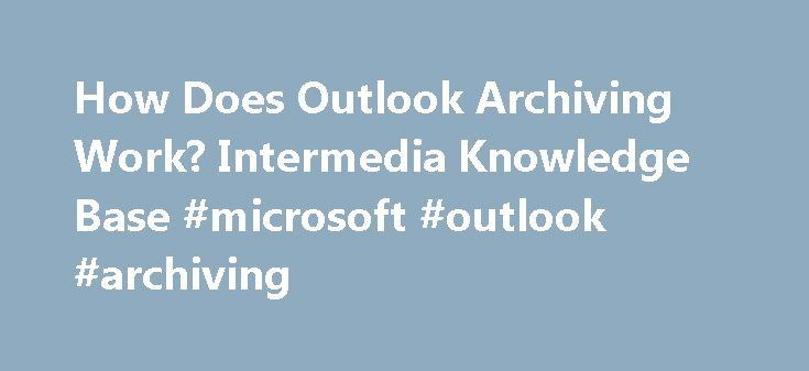 How Does Outlook Archiving Work? Intermedia Knowledge Base #microsoft #outlook #archiving http://sudan.nef2.com/how-does-outlook-archiving-work-intermedia-knowledge-base-microsoft-outlook-archiving/  # How Does Outlook Archiving Work? This article describes the process of archiving your Outlook data. There are several ways to do that: When you archive folders, you are moving the items from their existing folder into an archive type of personal folder file (PST). By default, Outlook saves…