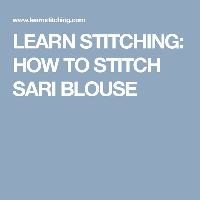 LEARN STITCHING: HOW TO STITCH SARI BLOUSE