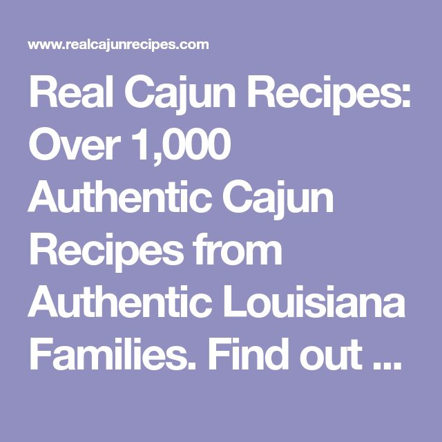 Real Cajun Recipes: Over 1,000 Authentic Cajun Recipes from Authentic Louisiana Families. Find out how Acadiana cooks Gumbo, Etoufee, Crawfish, Boudin, Deep-Fried Turkey and everything else.
