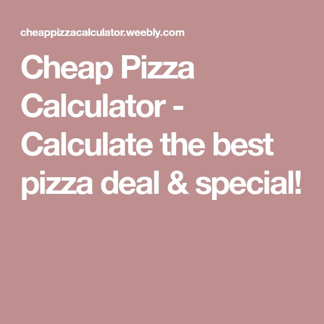 Cheap Pizza Calculator - Calculate the best pizza deal & special!