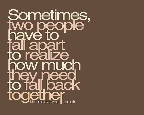Sometimes, two people have to fall apart to realize how much they weren't meant to betogether in the first place.