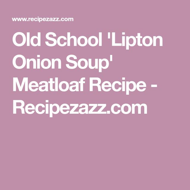 Old School 'Lipton Onion Soup' Meatloaf Recipe - Recipezazz.com