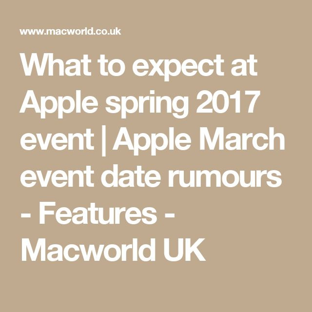 What to expect at Apple spring 2017 event | Apple March event date rumours - Features - Macworld UK