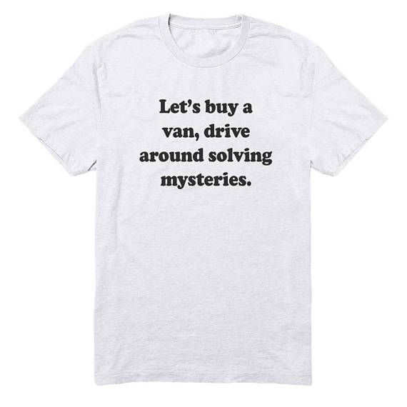 Let's Buy A Van Drive Around Solving Mysteries Shirt T-shirts  shirt for women  shirt for men  gift funny ideas  yoga shirt fitness shirt  gift for friend  cute shirt  cool shirt  gift him  gift her  party gifts  girlfriend gift  gym shirt Smart Fall Office Details Classy Simple White Chic Button Trendy Fitted