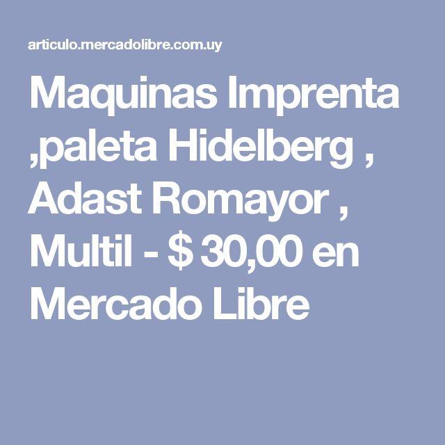 Maquinas Imprenta ,paleta Hidelberg , Adast Romayor , Multil - $ 30,00 en Mercado Libre
