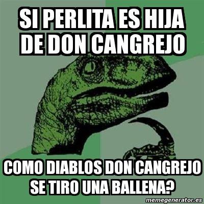 Meme Filosoraptor - si perlita es hija de don cangrejo como diablos don cangrejo se tiro una ballena? - 221059