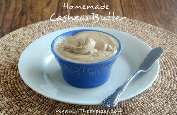 Homemade Cashew Butter Recipe - Healthy Goodness- Vegan in the Freezer