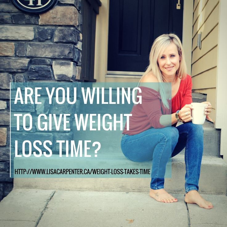 Time & tenacity is going to get you towards your weight loss goals. Taking care of you is literally a life-long labor of love. Are you willing to give weight loss time?