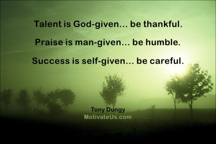 Talent is God-given, be thankful; Praise is man-given, be humble; Success is self-given, be careful. - Tony Dungy #MotivationalQuote