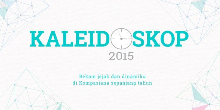 Kaleidoskop Kompasiana 2015: Rekam Jejak Anda di Kompasiana [Media]