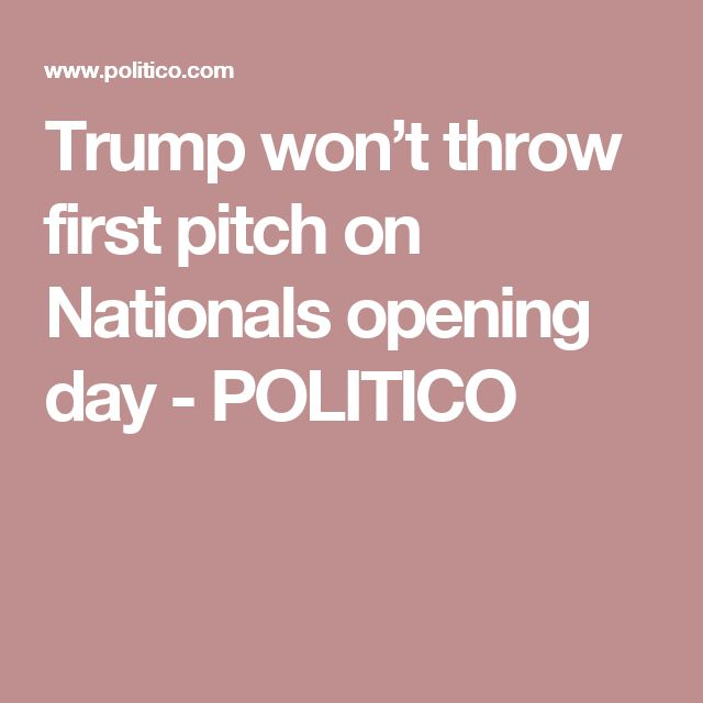 Trump won't throw first pitch on Nationals opening day - POLITICO